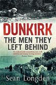 Dunkirk: The Men They Left Behind by Sean Longden (2009-04-23)