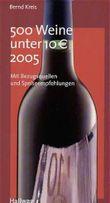 500 Weine unter 10 Euro 2005. Mit Bezugsquellen und Speiseempfehlungen