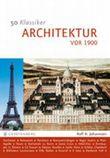 50 Klassiker - Architektur vor 1900