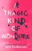 A Tragic Kind of Wonderful