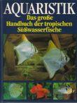 Aquaristik. Das große Handbuch der tropischen Süßwasserfische