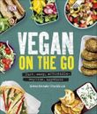 Vegan on the Go: Fast, Easy, Affordable_Anytime, Anywhere