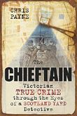 The Chieftain: Victorian True Crime Through the Eyes of a Scotland Yard Detective