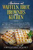 Abnehmen mit Waffeln , Brot, Brownies und Kuchen: 95 leckere Rezepte zum  abnehmen . Gewicht reduzieren wie auf Knopfdruck mit der richtigen  Ernährung und trotzdem genießen