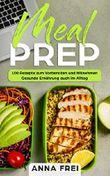 Meal Prep: 100 Rezepte zum Vorbereiten und Mitnehmen Gesunde Ernährung auch im Allta