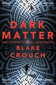 Dark Matter: The Most Exciting and Mind-Blowing Thriller You'll Read This Year