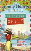 Destination Chile (The Lonely Hearts Travel Club, Book 3) (English Edition)