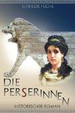Die Perserinnen - Babylon 323: Historischer Roman aus der Zeit Alexanders des Großen