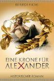 Eine Krone für Alexander: Historischer Roman über die Jugend Alexanders der Großen