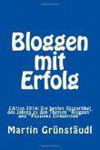 """Bloggen mit Erfolg: Edition 2014: Die besten Blogartikel des Jahres zu den Themen """"Bloggen"""" und """"Passives Einkommen"""""""