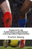 Systeme für die Kombinationswette Oddset und vergleichbare Sportwetten: Weit über 100 Systeme für Gewinner