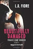 Beautifully Damaged - Trace und Ember