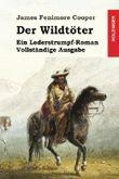 Der Wildtöter: Ein Lederstrumpf-Roman. Vollständige Ausgabe