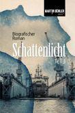 Schattenlicht: Biografischer Roman, Teil 3