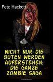 Nicht nur die Guten werden auferstehen: Die ganze Zombie Saga