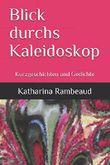 Blick durchs Kaleidoskop: Kurzgeschichten und Gedichte
