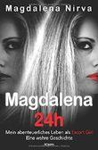 Magdalena 24h: Mein abenteuerliches Leben als Escort Girl. Eine wahre Geschichte.