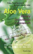 Aloe Vera: Beauty, Gesundheit, Lebenskraft
