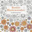Bunter Blumenzauber: Ausmalen und Entspannen, ein Malbuch für Erwachsene