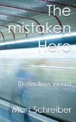 The Mistaken Hero: Stories from Vienna
