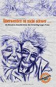 Älterwerden ist nicht schwer ...: 24-Stunden-Geschichten der Schreibgruppe-Prosa