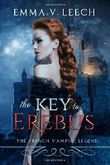 The Key to Erebus: Les Corbeaux: The French Vampire Legend Book 1: Volume 1