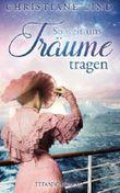 So weit uns Träume tragen: Titanic-Roman