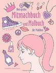 Mein großes Mitmachbuch und Malbuch für Mädchen: Zeichnen, Kritzeln, Weitermalen. Für Mädchen von 4 - 8 Jahren.
