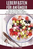 Leberfasten für Anfänger: Wie Sie mit der richtigen Ernährung Ihre Leber entgiften und der Fettleber-Falle entkommen.