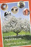 Unterm alten Apfelbaum: Gespräche mit Tieren