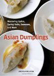 Asian Dumplings: Mastering Gyoza, Spring Rolls, Pot Stickers and More