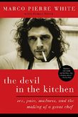 The Devil in the Kitchen: Sex, Pain, Madness and the Making of a Great Chef