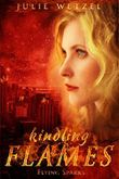 Kindling Flames: Flying Sparks (The Ancient Fire Series Book 2)
