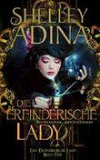 Die erfinderische Lady: Ein Steampunk - Abenteuerroman