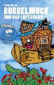 Bubbelmuck und das Luftschiff (Der Bubbelmuck 4)