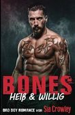 Bones: Heiß & Willig (Bad Boy Romance, Band 1)