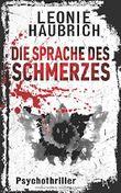 Die Sprache des Schmerzes: Psychothriller (Liz Günther, Band 2)
