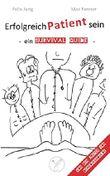 Erfolgreich Patient sein - Ein Survival Guide: von den Ärzten von deinediagnose.de