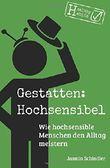 Gestatten: Hochsensibel: Wie hochsensible Menschen den Alltag meistern