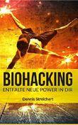 Biohacking: Entfalte neue Power in dir      Stressfrei leben   Mehr Fokus   Volle Energie   Schlafoptimierung   Anleitung zum Sofort Starten