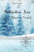 Destination Love: Sequel: Believe in Yourself (Volume 3) (German Edition)