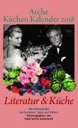 Arche Küchen Kalender 2018: Literatur & Küche