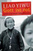 Gott ist rot: Geschichten aus dem Untergrund - Verfolgte Christen in China