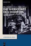 Die Werkstatt des Dichters: Imaginationsräume literarischer Produktion (Literatur und Archiv, Band 1)