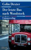 Der letzte Bus nach Woodstock: Kriminalroman. Aus dem Englischen von Marie S. Hammer. Ein Fall für Inspector Morse 1