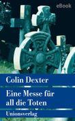 Eine Messe für all die Toten: Kriminalroman. Ein Fall für Inspector Morse 4