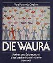 Die Waura. Mythen und Zeichnungen eines brasilianischen Indianerstammes