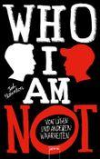 WHO I AM NOT - Von Lügen und anderen Wahrheiten