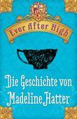 Ever After High - Die Geschichte von Madeline Hatter