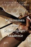 Legenden der Schattenjäger-Akademie - Willkommen in der Schattenjäger-Akademie